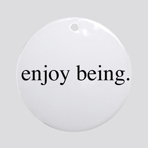 Enjoy Being Ornament (Round)