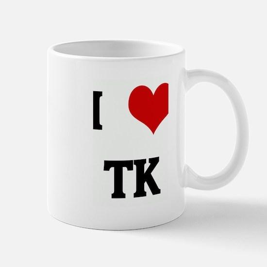 I Love TK Mug