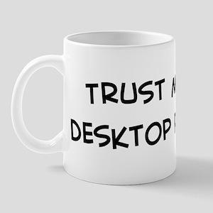 Trust Me: Desktop Publisher Mug