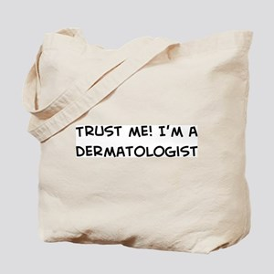 Trust Me: Dermatologist Tote Bag