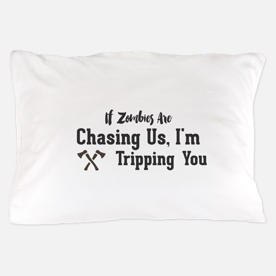 If Zombies Are Chasing Us, I'm Trippin Pillow Case