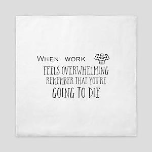 When work feels overwhelming. Remember Queen Duvet