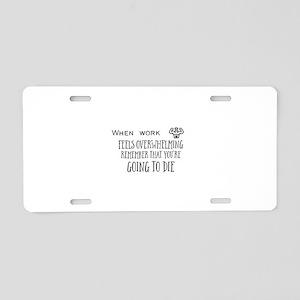 When work feels overwhelmin Aluminum License Plate