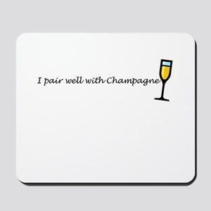 I pair well with champagne Mousepad