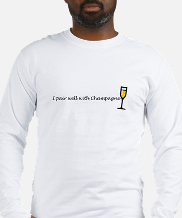I pair well with champagne Long Sleeve T-Shirt