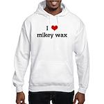 I Love mikey wax Hooded Sweatshirt