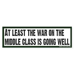 bumper sticker - War on middle class is going well