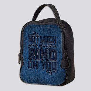 Not Much Of A Rind On You Neoprene Lunch Bag