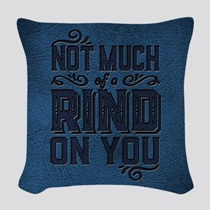 Not Much Of A Rind On You Woven Throw Pillow