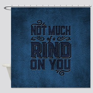 Not Much Of A Rind On You Shower Curtain