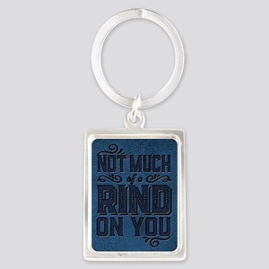 Not Much Of A Rind On You Keychains