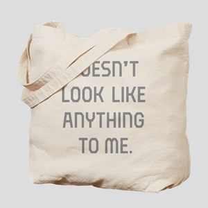 Doesn't Look Like Anything To Me Tote Bag