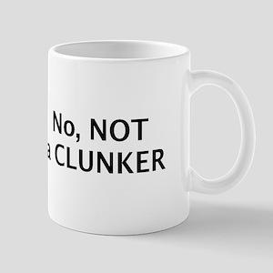 No, NOT a CLUNKER Mug