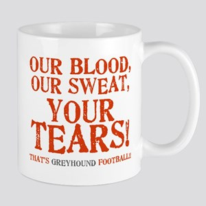 OUR BLOOD, OUR SWEAT... YOUR Mug
