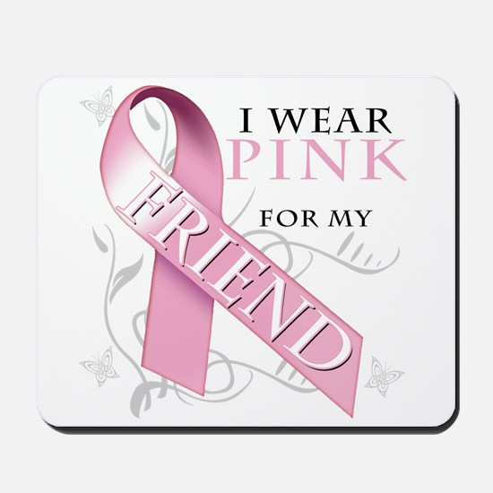 I Wear Pink for my Friend Mousepad