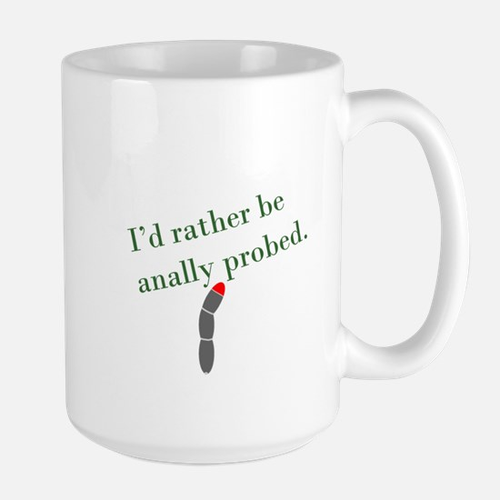 I'd Rather Be Anally Probed Large Mug