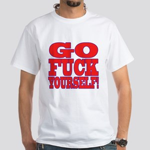 Go F Yourself White T-Shirt
