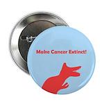 "Dinosaur Make Cancer Extinct 2.25"" Button/Pin"