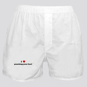 I Love punching your face! Boxer Shorts