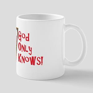 GOD ONLY KNOWS Mug