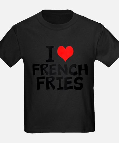 I Love French Fries T-Shirt