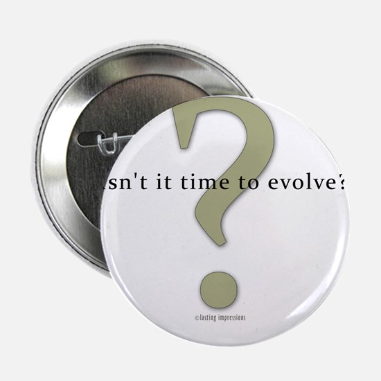 """Isn't it time to evolve? 2.25"""" Button"""
