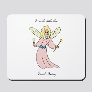 I work with the tooth fairy Mousepad