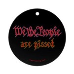 We the People are Pissed Ornament (Round)
