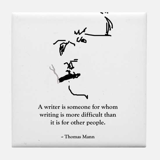 T Mann: A writer is someone f Tile Coaster