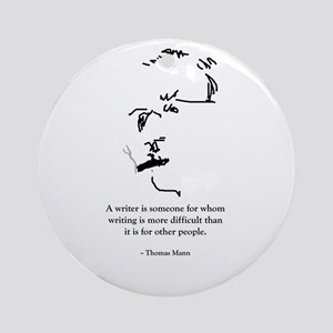 T Mann: A writer is someone f Ornament (Round)