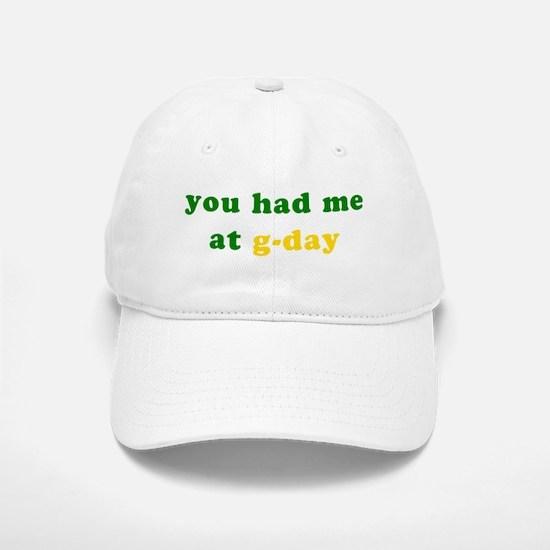Had me at g-day! Baseball Baseball Cap