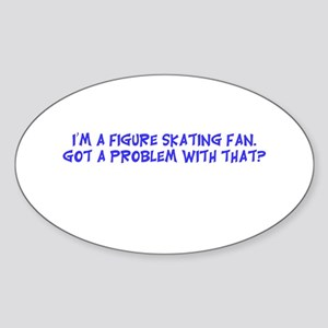 Fan got a problem? Oval Sticker