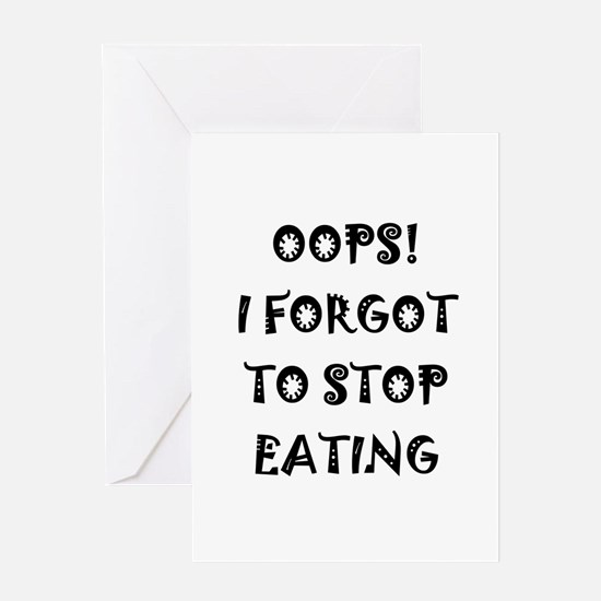 Oops! I forgot to stop eating Greeting Card