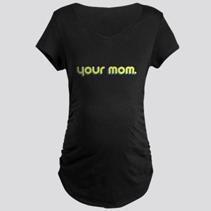 Your Mom. Maternity Dark T-Shirt