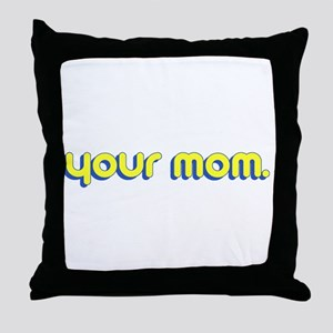 Your Mom. Throw Pillow