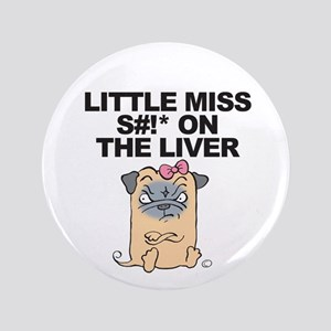 """LITTLE MISS S#!* ON THE LIVER 3.5"""" Button"""