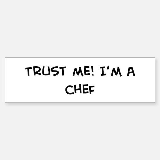 Trust Me: Chef Bumper Bumper Bumper Sticker