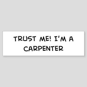 Trust Me: Carpenter Bumper Sticker