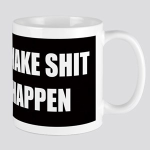 I Make Shit Happen Mugs