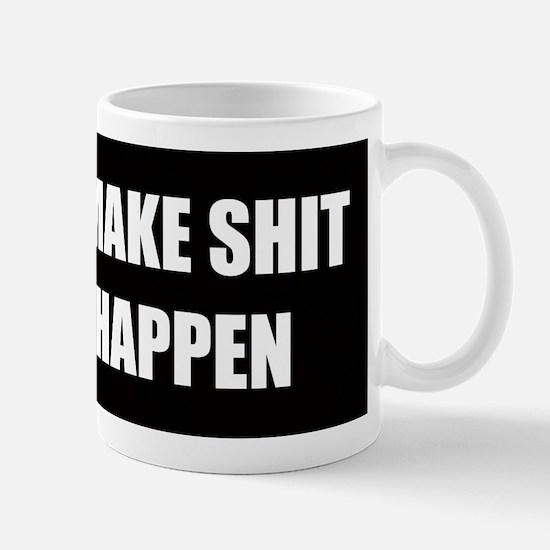 I Make Shit Happen Mugs