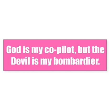 God is my co-pilot, but the Devil is my bombardier