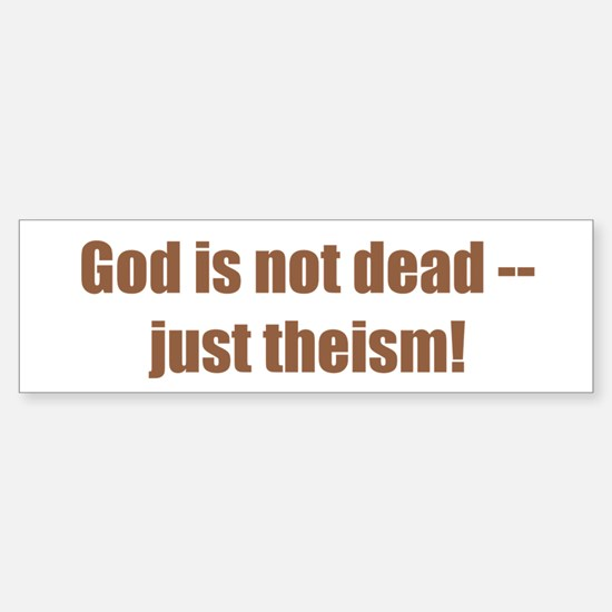 God is not dead -- just theism!