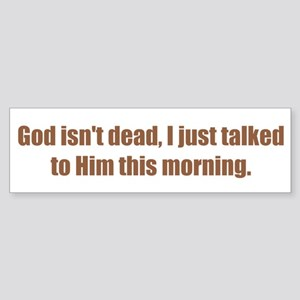 God isn't dead, I just talked to Him this morning.