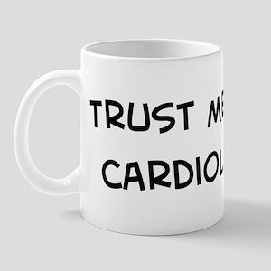 Trust Me: Cardiologist Mug