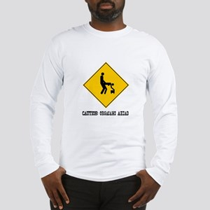 Caution: Orgasms Ahead Long Sleeve T-Shirt