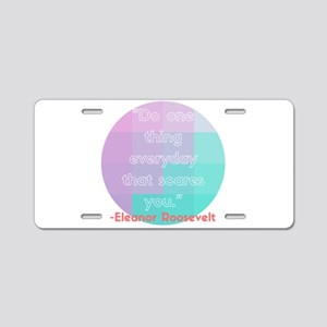 Eleanor Roosevelt Quote Aluminum License Plate