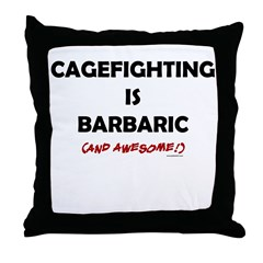 Cagefighting is Barbaric (and Throw Pillow