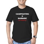 Cagefighting is Barbaric (and Men's Fitted T-Shirt