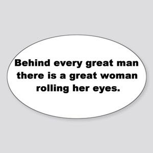 Behind Every Great Man Oval Sticker