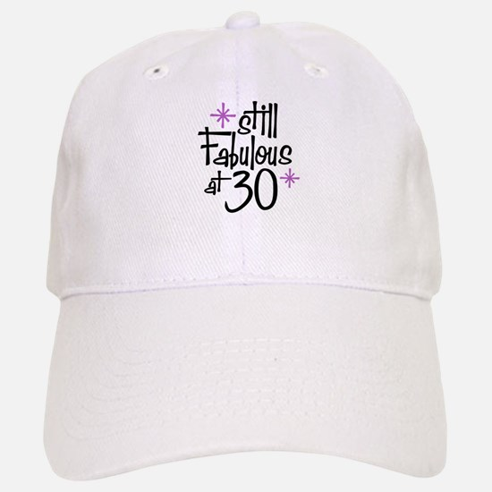 Still Fabulous at 30 Baseball Baseball Cap
